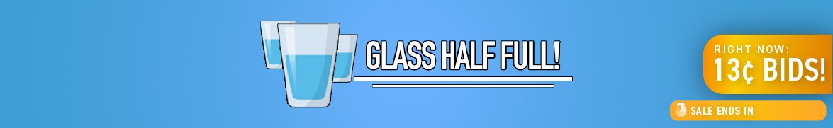 Glass Half Full: Bids now only 13 cents each!