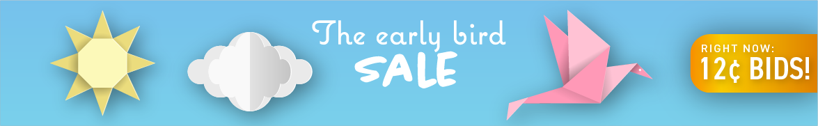 The Early Bird Sale: Bids now only 12 cents each!