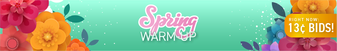 Spring Warm-Up!: Bids now only 13 cents each!