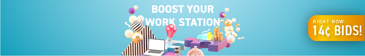 Boost your work station: Bids now only 14 cents each!