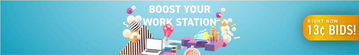 Boost your work station: Bids now only 13 cents each!